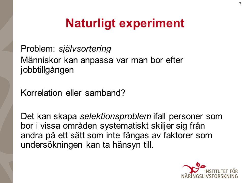 7 Naturligt experiment Problem: självsortering Människor kan anpassa var man bor efter jobbtillgången Korrelation eller samband.