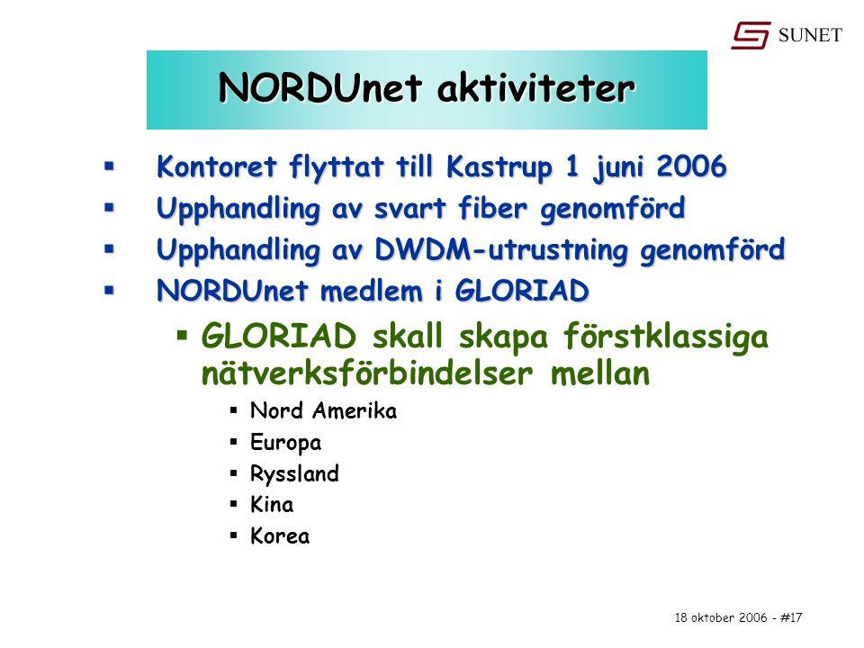 18 oktober 2006 - #17 NORDUnet aktiviteter  Kontoret flyttat till Kastrup 1 juni 2006  Upphandling av svart fiber genomförd  Upphandling av DWDM-ut