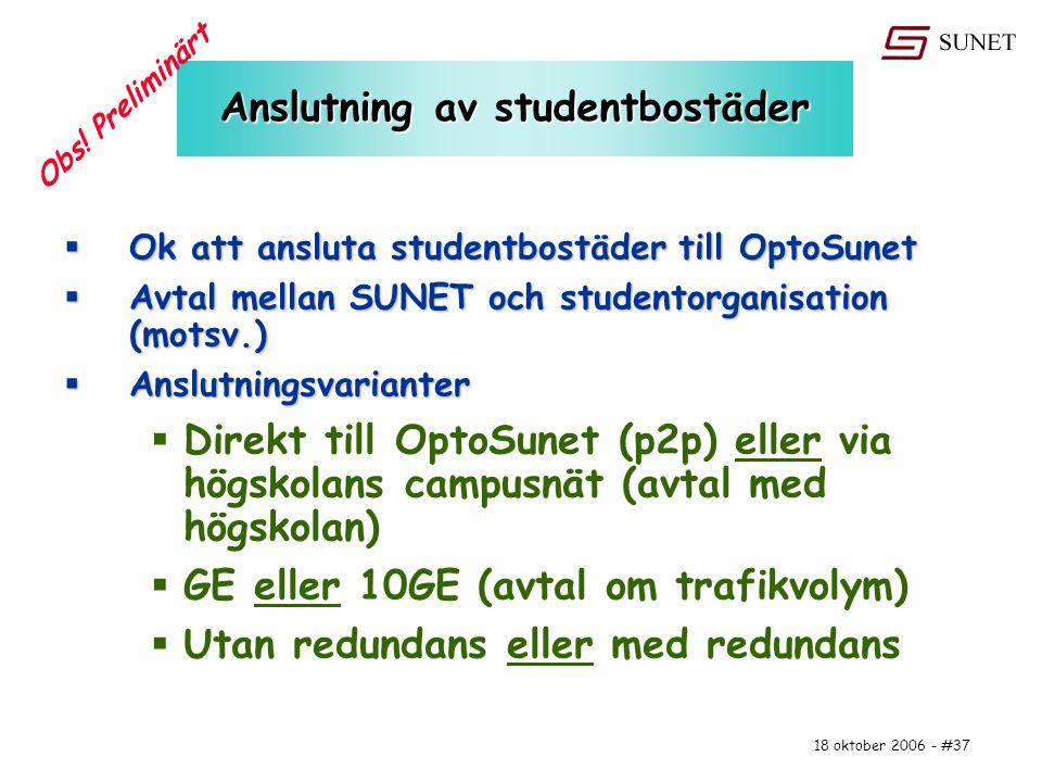 18 oktober 2006 - #37 Anslutning av studentbostäder  Ok att ansluta studentbostäder till OptoSunet  Avtal mellan SUNET och studentorganisation (mots