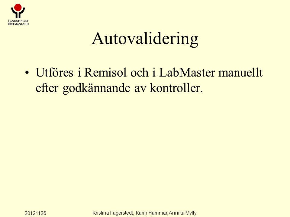 20121126 Kristina Fagerstedt, Karin Hammar, Annika Mylly, Mattias Karlman Autovalidering Utföres i Remisol och i LabMaster manuellt efter godkännande av kontroller.