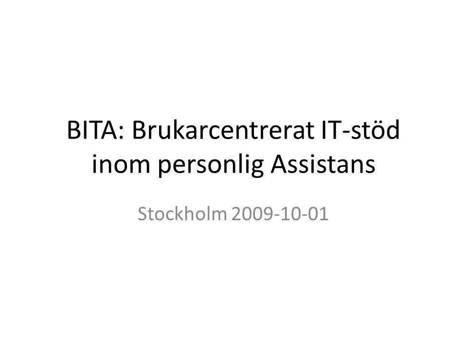 BITA: Brukarcentrerat IT-stöd inom personlig Assistans Stockholm 2009-10-01