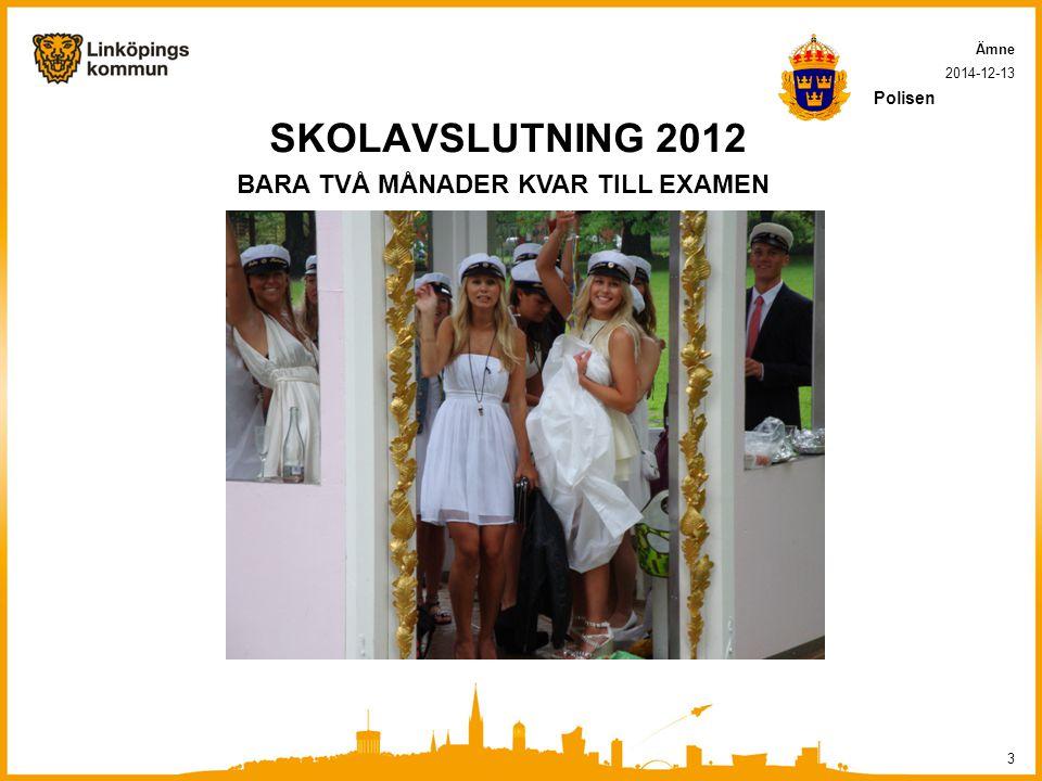 SKOLAVSLUTNING 2012 2014-12-13 3 Ämne Polisen BARA TVÅ MÅNADER KVAR TILL EXAMEN