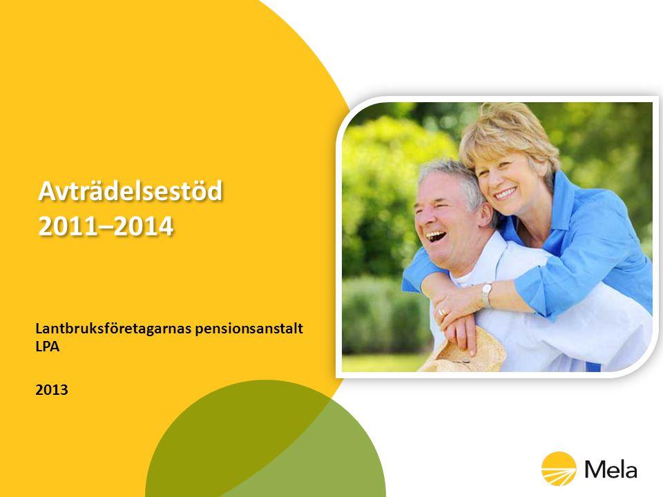 Avträdelsestöd 2011–2014 Lantbruksföretagarnas pensionsanstalt LPA 2013