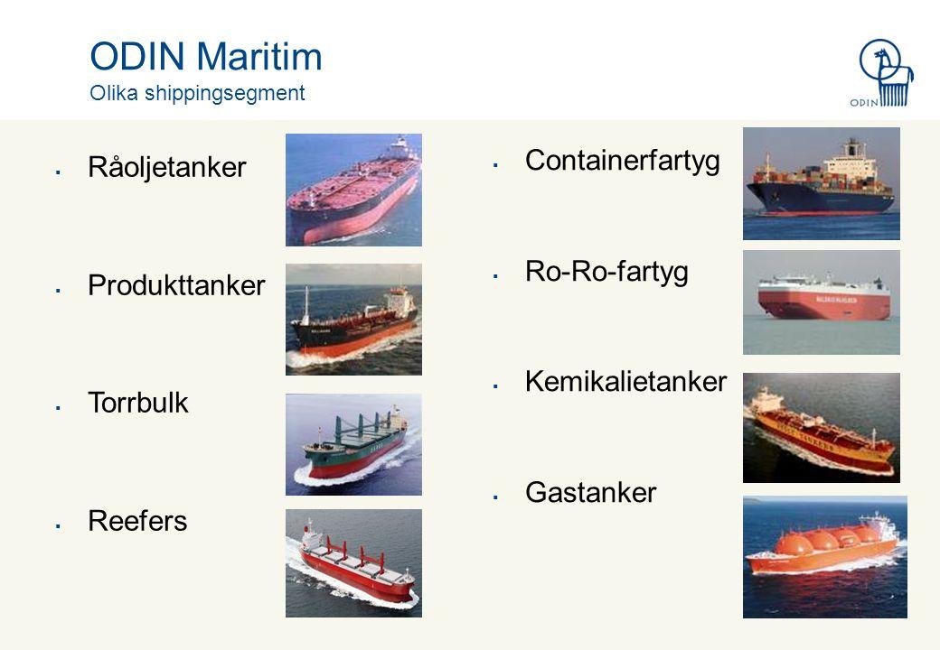 ODIN Maritim Olika shippingsegment  Råoljetanker  Produkttanker  Torrbulk  Reefers  Containerfartyg  Ro-Ro-fartyg  Kemikalietanker  Gastanker