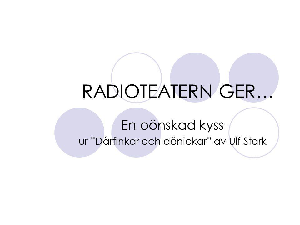 """RADIOTEATERN GER… En oönskad kyss ur """"Dårfinkar och dönickar"""" av Ulf Stark"""