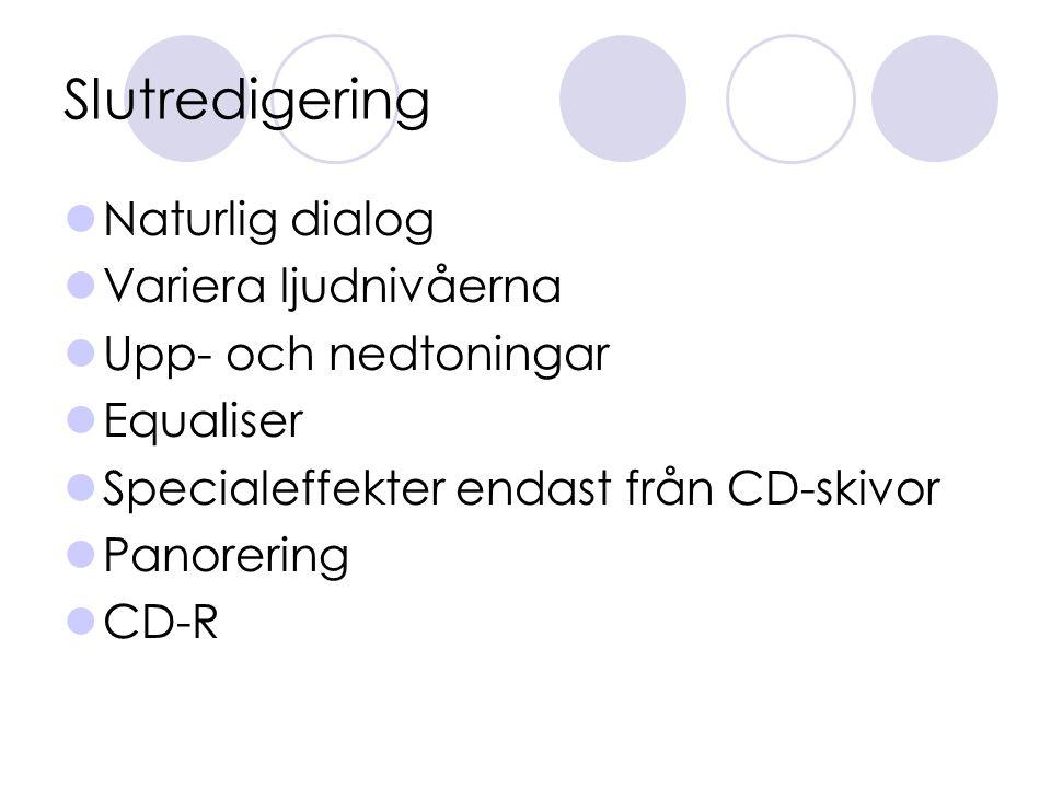 Slutredigering Naturlig dialog Variera ljudnivåerna Upp- och nedtoningar Equaliser Specialeffekter endast från CD-skivor Panorering CD-R