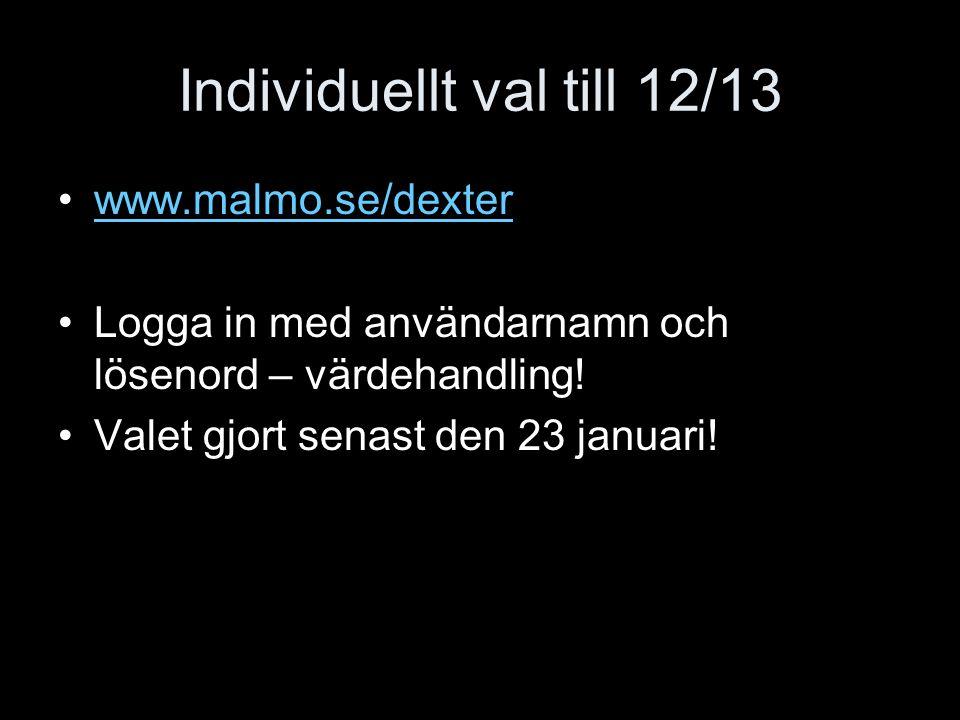 Individuellt val till 12/13 www.malmo.se/dexter Logga in med användarnamn och lösenord – värdehandling! Valet gjort senast den 23 januari!