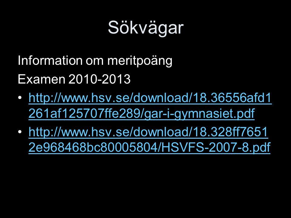 Sökvägar Information om meritpoäng Examen 2010-2013 http://www.hsv.se/download/18.36556afd1 261af125707ffe289/gar-i-gymnasiet.pdfhttp://www.hsv.se/dow