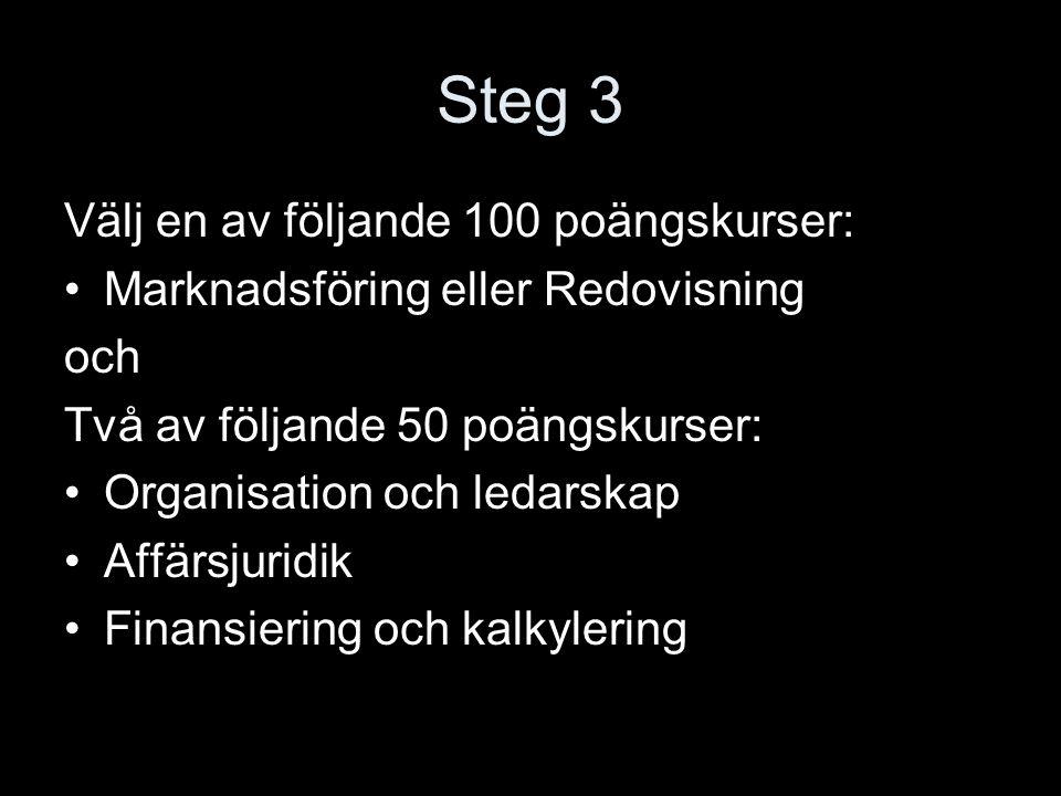 Steg 3 Välj en av följande 100 poängskurser: Marknadsföring eller Redovisning och Två av följande 50 poängskurser: Organisation och ledarskap Affärsju