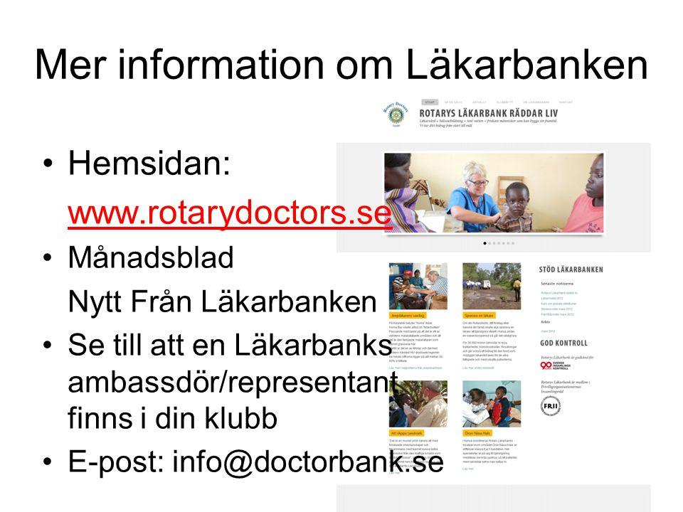 Mer information om Läkarbanken Hemsidan: www.rotarydoctors.se Månadsblad Nytt Från Läkarbanken Se till att en Läkarbanks ambassdör/representant finns i din klubb E-post: info@doctorbank.se