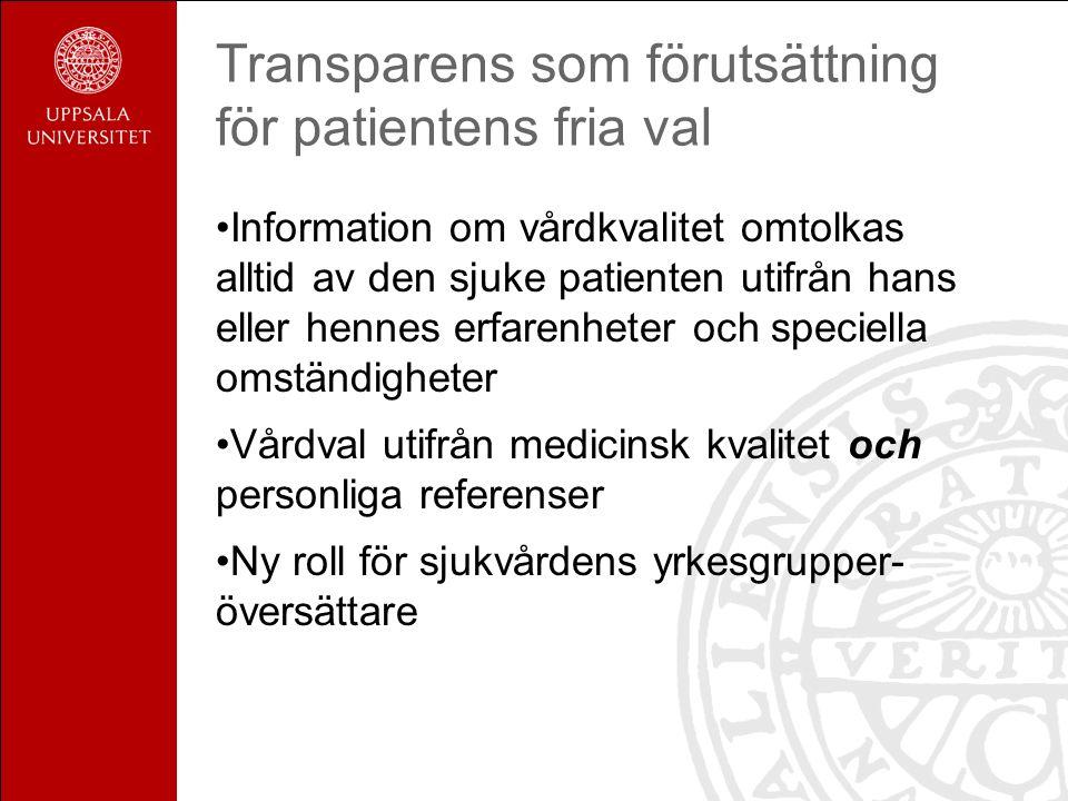 Transparens som förutsättning för patientens fria val Information om vårdkvalitet omtolkas alltid av den sjuke patienten utifrån hans eller hennes erfarenheter och speciella omständigheter Vårdval utifrån medicinsk kvalitet och personliga referenser Ny roll för sjukvårdens yrkesgrupper- översättare