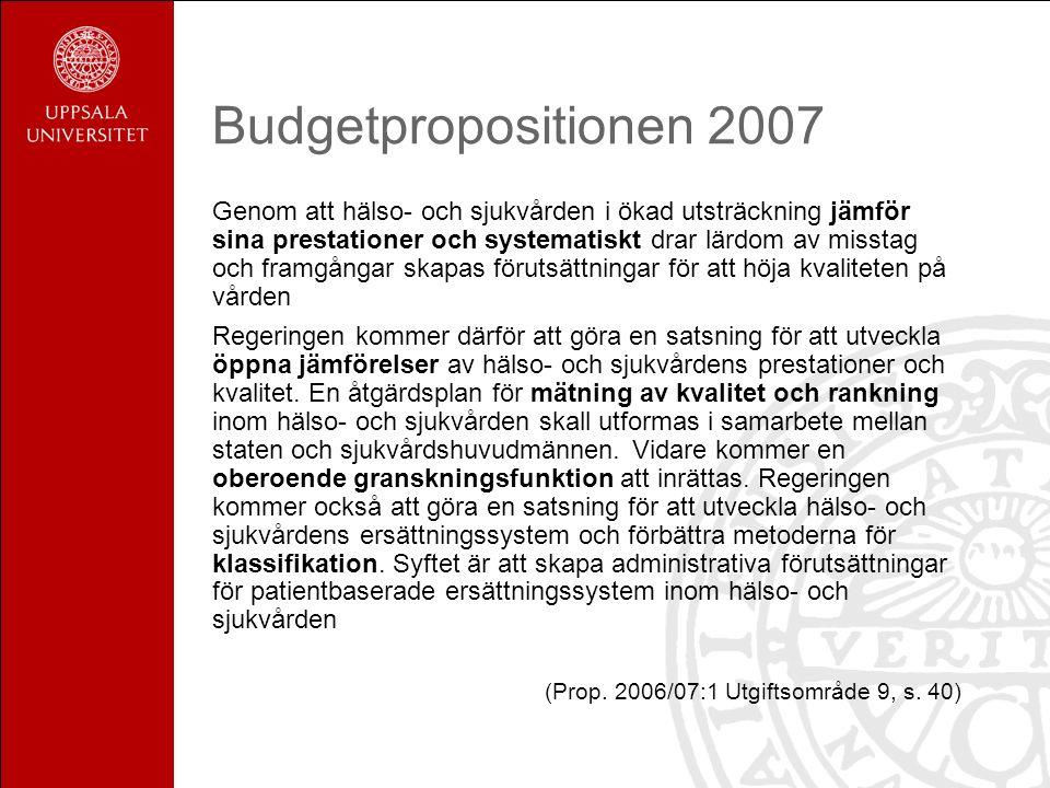 Budgetpropositionen 2007 Genom att hälso- och sjukvården i ökad utsträckning jämför sina prestationer och systematiskt drar lärdom av misstag och framgångar skapas förutsättningar för att höja kvaliteten på vården Regeringen kommer därför att göra en satsning för att utveckla öppna jämförelser av hälso- och sjukvårdens prestationer och kvalitet.