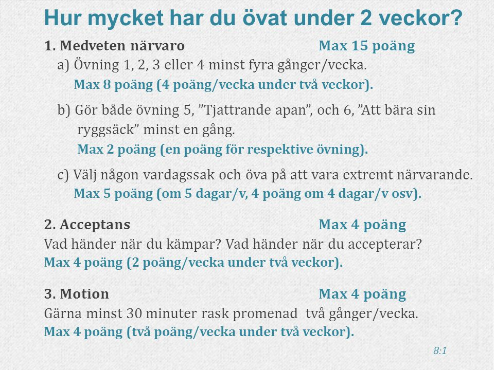 8:1 1.Medveten närvaro Max 15 poäng a) Övning 1, 2, 3 eller 4 minst fyra gånger/vecka.