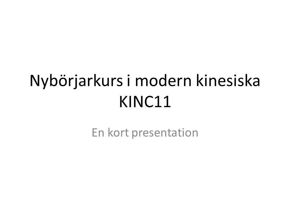 Nybörjarkurs i modern kinesiska KINC11 En kort presentation