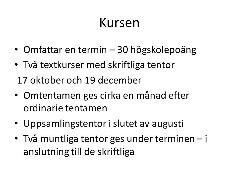 Kursen Omfattar en termin – 30 högskolepoäng Två textkurser med skriftliga tentor 17 oktober och 19 december Omtentamen ges cirka en månad efter ordin