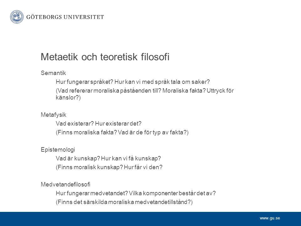 www.gu.se Metaetik och teoretisk filosofi Semantik Hur fungerar språket? Hur kan vi med språk tala om saker? (Vad refererar moraliska påståenden till?