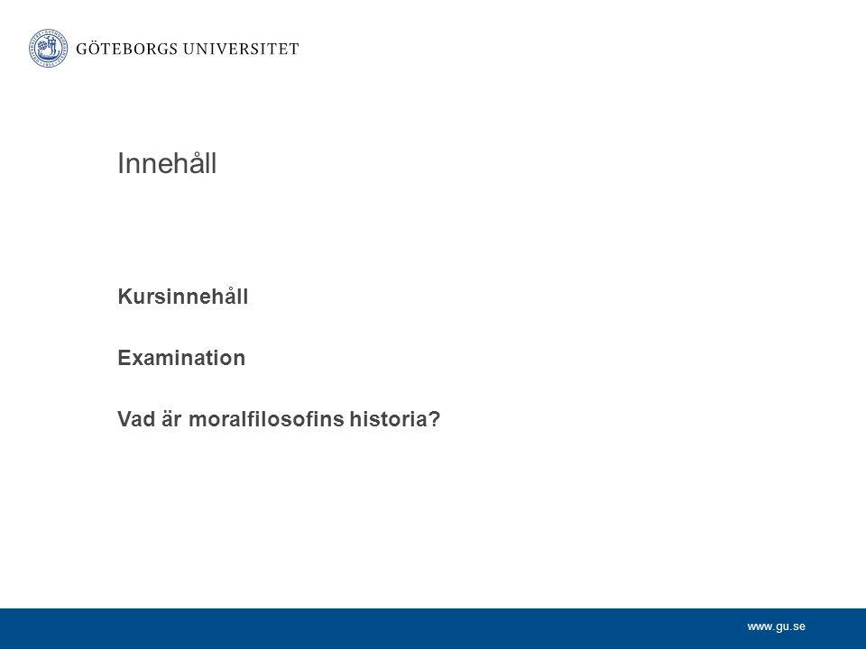 www.gu.se Innehåll Kursinnehåll Examination Vad är moralfilosofins historia?