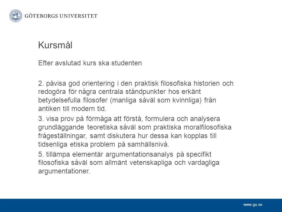 www.gu.se Kursmål Efter avslutad kurs ska studenten 2. påvisa god orientering i den praktisk filosofiska historien och redogöra för några centrala stå