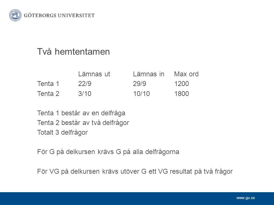 www.gu.se Två hemtentamen Lämnas utLämnas inMax ord Tenta 122/929/91200 Tenta 23/1010/101800 Tenta 1 består av en delfråga Tenta 2 består av två delfr