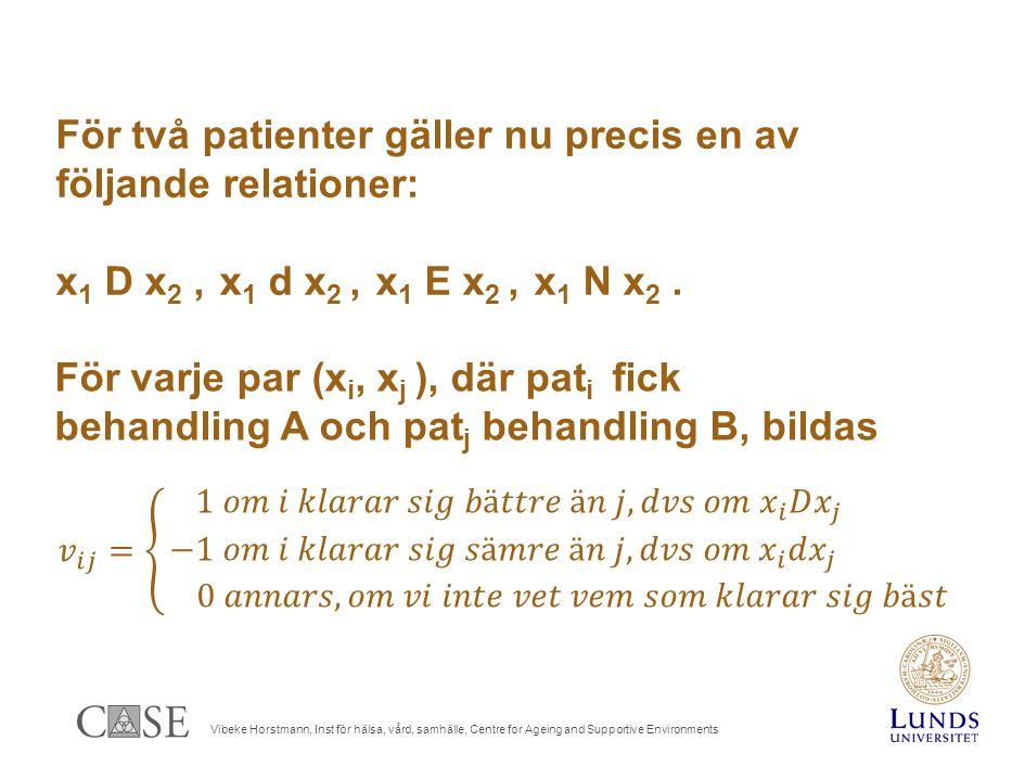 Vibeke Horstmann, Inst för hälsa, vård, samhälle, Centre for Ageing and Supportive Environments För två patienter gäller nu precis en av följande relationer: x 1 D x 2, x 1 d x 2, x 1 E x 2, x 1 N x 2.