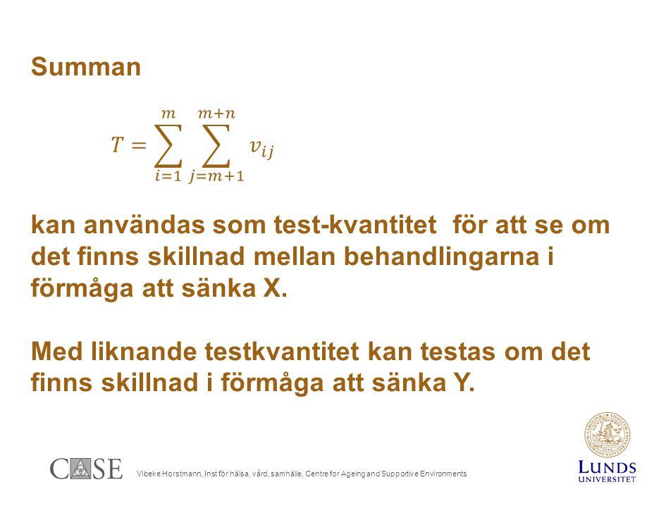 Vibeke Horstmann, Inst för hälsa, vård, samhälle, Centre for Ageing and Supportive Environments Summan kan användas som test-kvantitet för att se om det finns skillnad mellan behandlingarna i förmåga att sänka X.