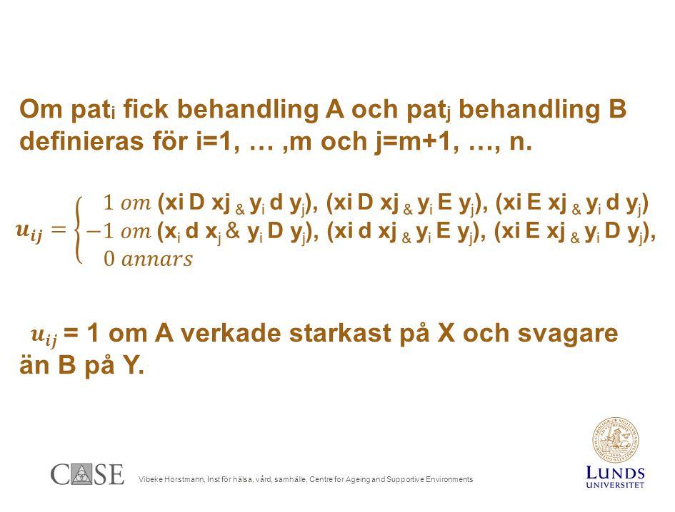 Vibeke Horstmann, Inst för hälsa, vård, samhälle, Centre for Ageing and Supportive Environments Om pat i fick behandling A och pat j behandling B definieras för i=1, …,m och j=m+1, …, n.