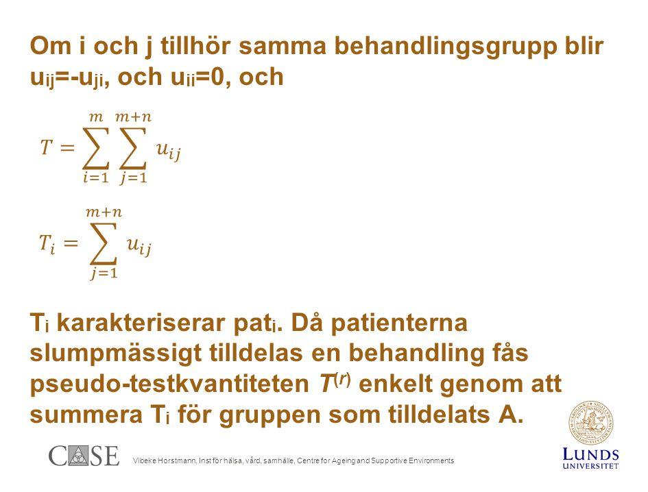Vibeke Horstmann, Inst för hälsa, vård, samhälle, Centre for Ageing and Supportive Environments Om i och j tillhör samma behandlingsgrupp blir u ij =-u ji, och u ii =0, och T i karakteriserar pat i.
