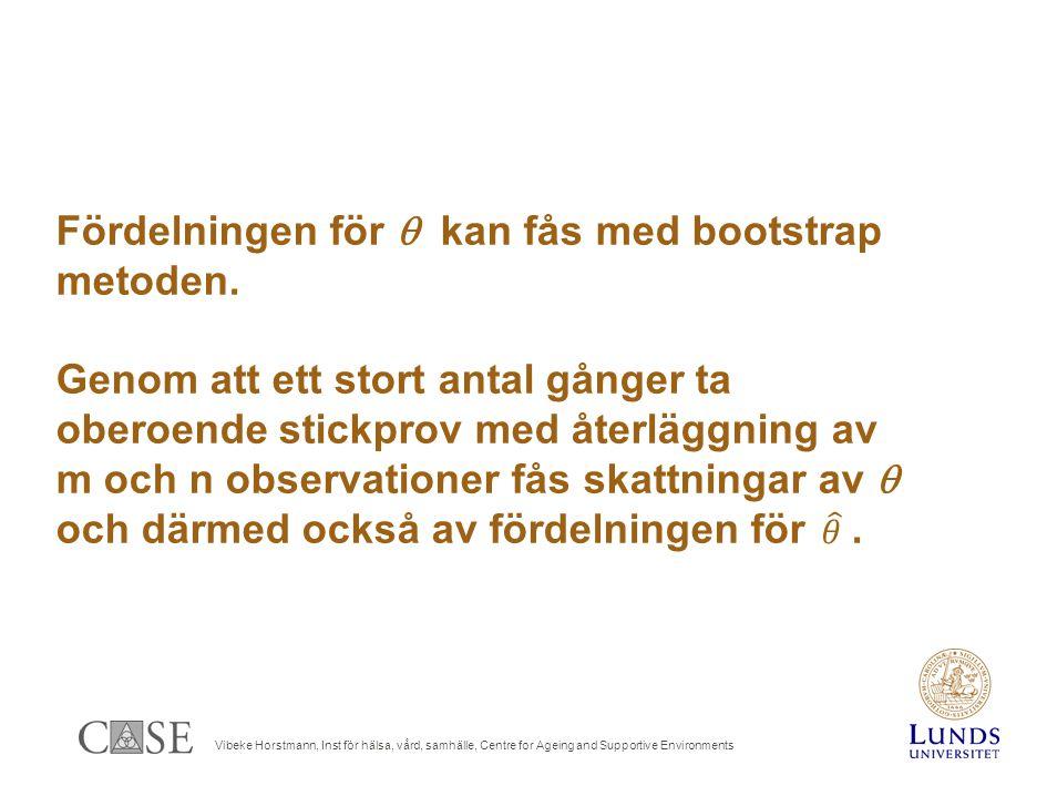 Vibeke Horstmann, Inst för hälsa, vård, samhälle, Centre for Ageing and Supportive Environments Fördelningen för  kan fås med bootstrap metoden.