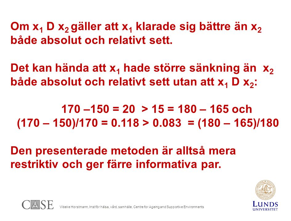 Vibeke Horstmann, Inst för hälsa, vård, samhälle, Centre for Ageing and Supportive Environments Om x 1 D x 2 gäller att x 1 klarade sig bättre än x 2 både absolut och relativt sett.