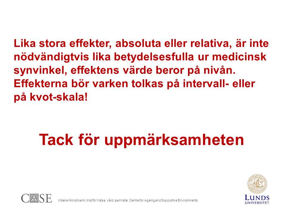 Vibeke Horstmann, Inst för hälsa, vård, samhälle, Centre for Ageing and Supportive Environments Lika stora effekter, absoluta eller relativa, är inte nödvändigtvis lika betydelsesfulla ur medicinsk synvinkel, effektens värde beror på nivån.