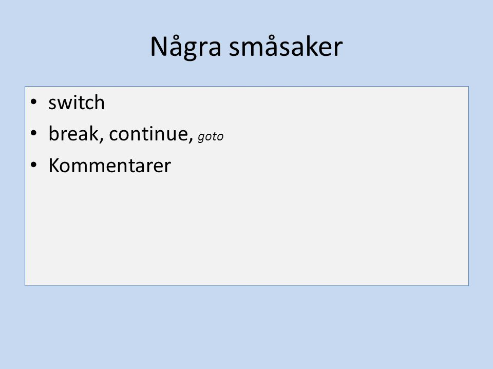 Några småsaker switch break, continue, goto Kommentarer