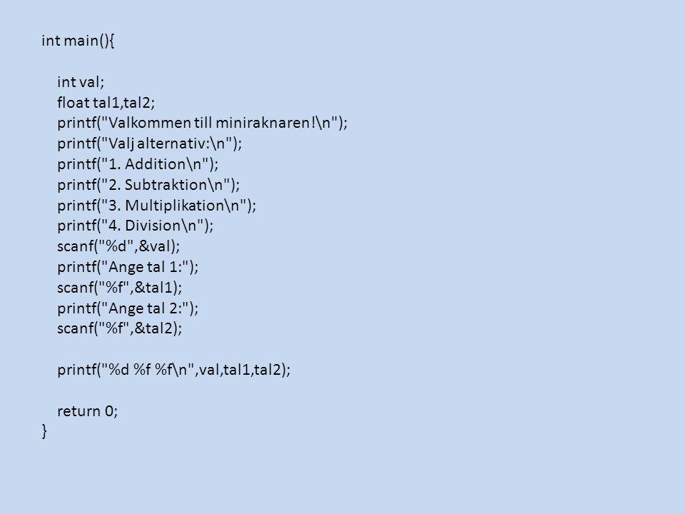 int main(){ int val; float tal1,tal2; printf(
