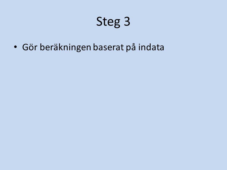 Steg 3 Gör beräkningen baserat på indata