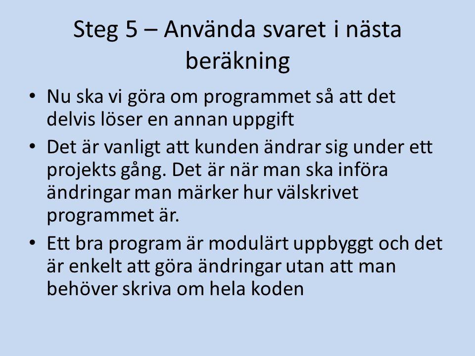 Steg 5 – Använda svaret i nästa beräkning Nu ska vi göra om programmet så att det delvis löser en annan uppgift Det är vanligt att kunden ändrar sig u