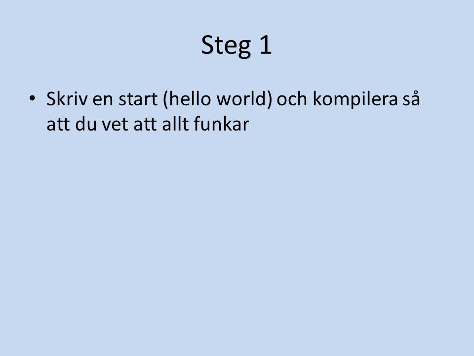 Steg 1 Skriv en start (hello world) och kompilera så att du vet att allt funkar