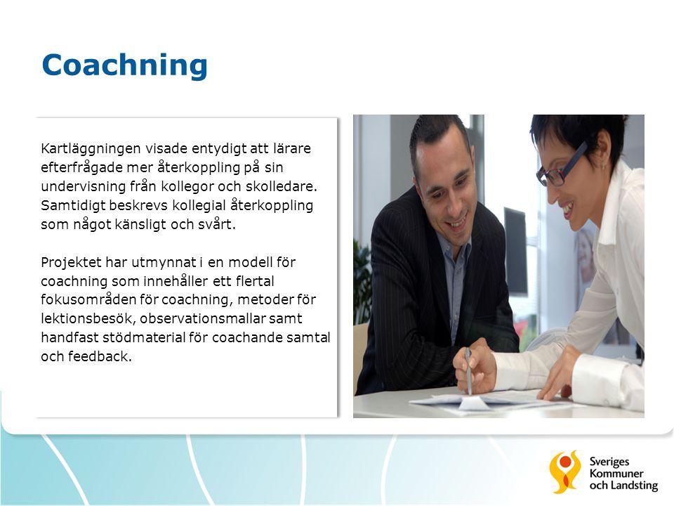 Coachning Kartläggningen visade entydigt att lärare efterfrågade mer återkoppling på sin undervisning från kollegor och skolledare. Samtidigt beskrevs