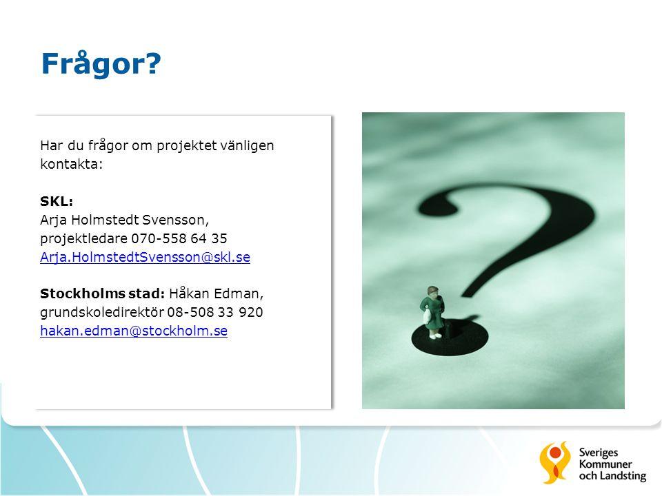Frågor? Har du frågor om projektet vänligen kontakta: SKL: Arja Holmstedt Svensson, projektledare 070-558 64 35 Arja.HolmstedtSvensson@skl.se Stockhol