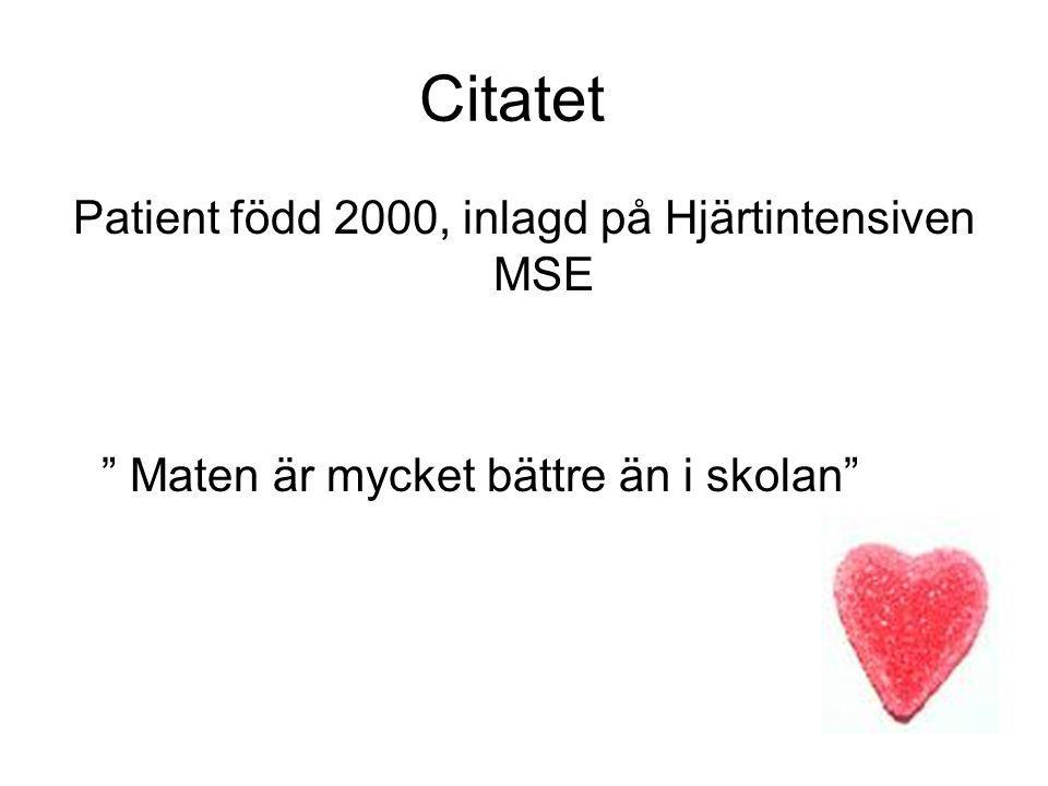 """Citatet Patient född 2000, inlagd på Hjärtintensiven MSE """" Maten är mycket bättre än i skolan"""""""