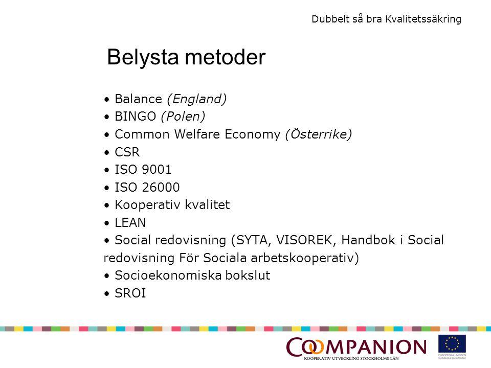 Dubbelt så bra Kvalitetssäkring Balance (England) BINGO (Polen) Common Welfare Economy (Österrike) CSR ISO 9001 ISO 26000 Kooperativ kvalitet LEAN Social redovisning (SYTA, VISOREK, Handbok i Social redovisning För Sociala arbetskooperativ) Socioekonomiska bokslut SROI Belysta metoder
