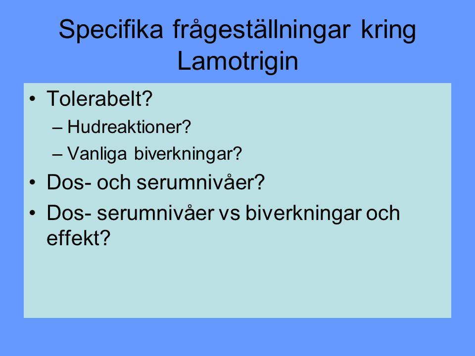 Specifika frågeställningar kring Lamotrigin Tolerabelt? –Hudreaktioner? –Vanliga biverkningar? Dos- och serumnivåer? Dos- serumnivåer vs biverkningar
