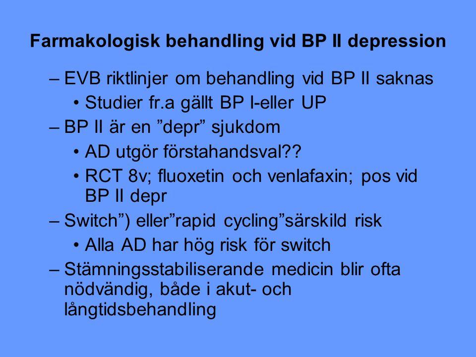 """Farmakologisk behandling vid BP II depression –EVB riktlinjer om behandling vid BP II saknas Studier fr.a gällt BP I-eller UP –BP II är en """"depr"""" sjuk"""