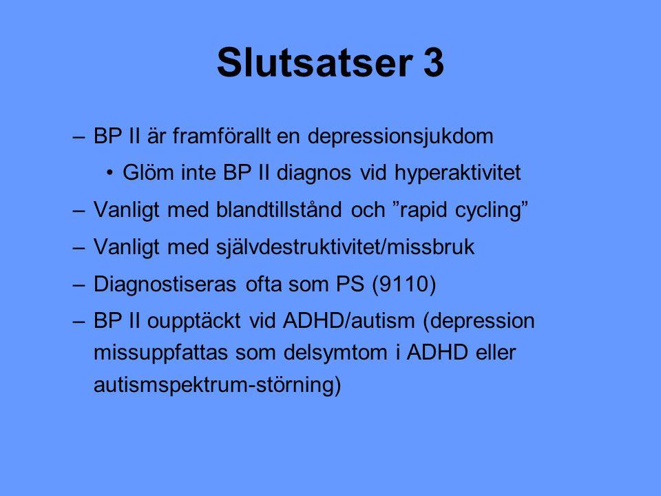 """Slutsatser 3 –BP II är framförallt en depressionsjukdom Glöm inte BP II diagnos vid hyperaktivitet –Vanligt med blandtillstånd och """"rapid cycling"""" –Va"""