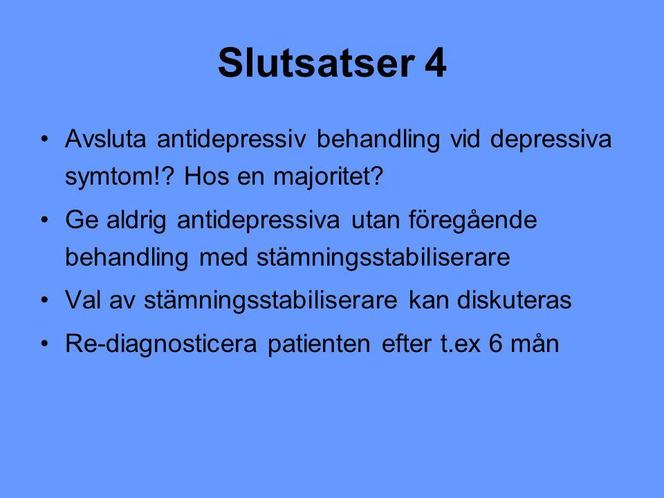 Slutsatser 4 Avsluta antidepressiv behandling vid depressiva symtom!? Hos en majoritet? Ge aldrig antidepressiva utan föregående behandling med stämni