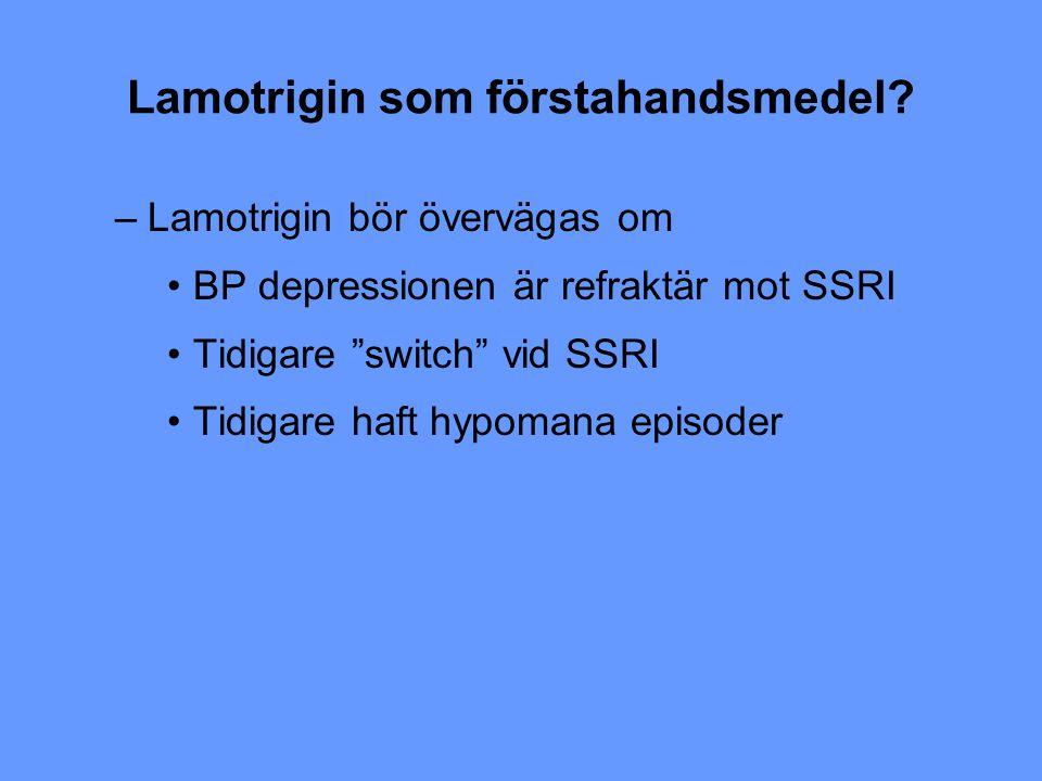 """Lamotrigin som förstahandsmedel? –Lamotrigin bör övervägas om BP depressionen är refraktär mot SSRI Tidigare """"switch"""" vid SSRI Tidigare haft hypomana"""