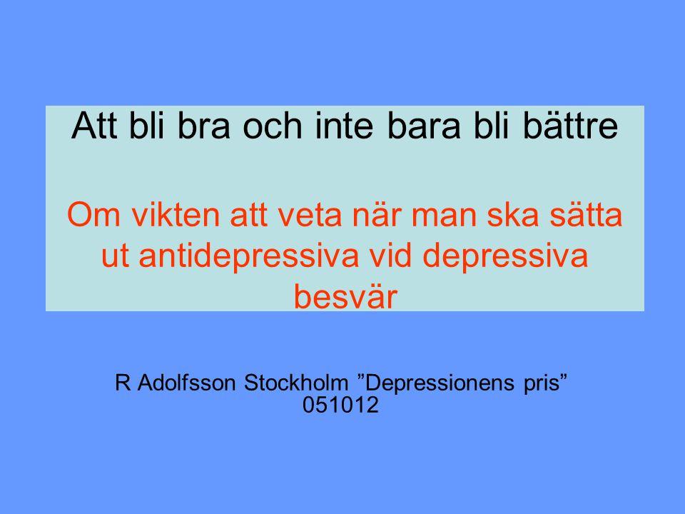 """Att bli bra och inte bara bli bättre Om vikten att veta när man ska sätta ut antidepressiva vid depressiva besvär R Adolfsson Stockholm """"Depressionens"""