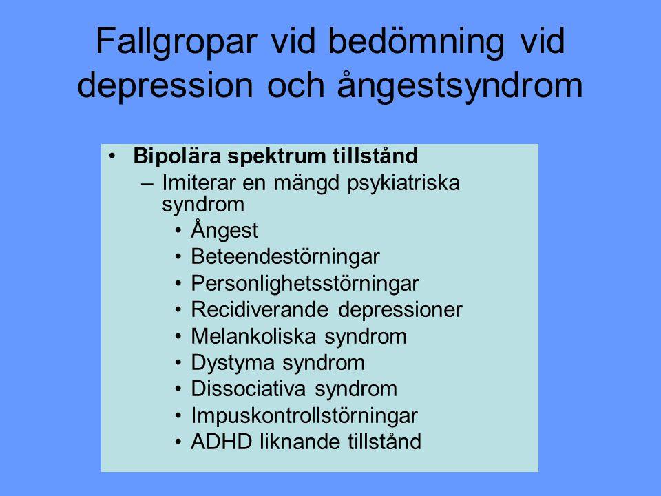 Fallgropar vid bedömning vid depression och ångestsyndrom Bipolära spektrum tillstånd –Imiterar en mängd psykiatriska syndrom Ångest Beteendestörninga