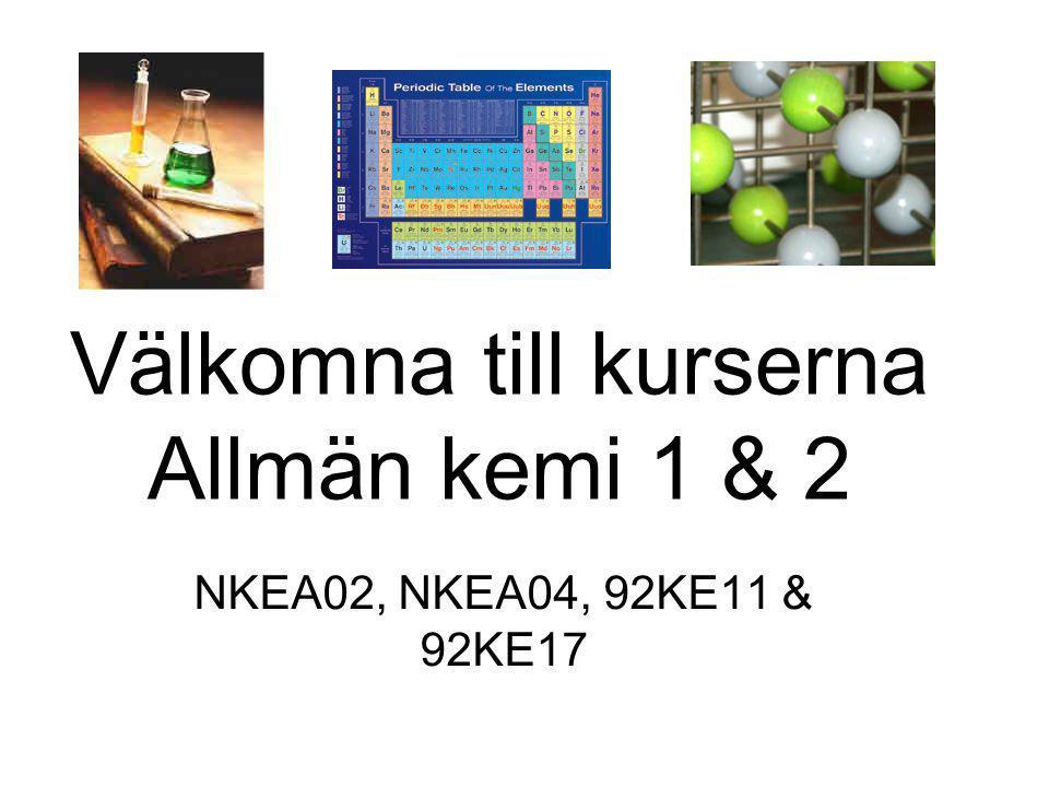 Välkomna till kurserna Allmän kemi 1 & 2 NKEA02, NKEA04, 92KE11 & 92KE17