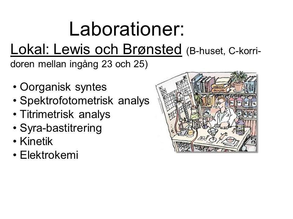 Laborationer: Lokal: Lewis och Brønsted (B-huset, C-korri- doren mellan ingång 23 och 25) Oorganisk syntes Spektrofotometrisk analys Titrimetrisk analys Syra-bastitrering Kinetik Elektrokemi
