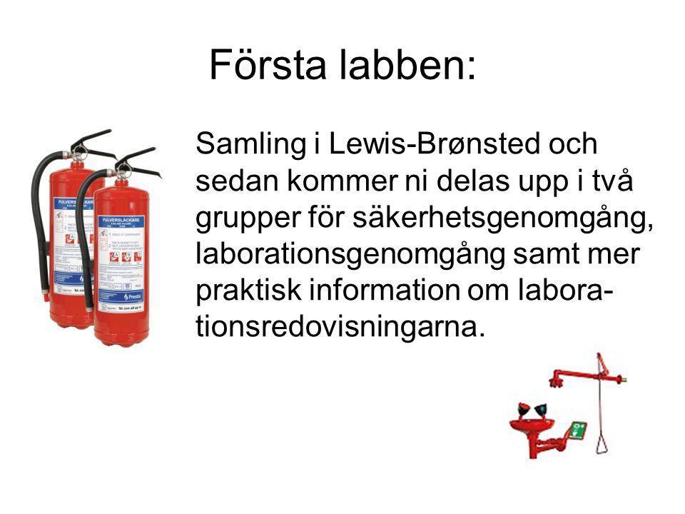 Första labben: Samling i Lewis-Brønsted och sedan kommer ni delas upp i två grupper för säkerhetsgenomgång, laborationsgenomgång samt mer praktisk information om labora- tionsredovisningarna.