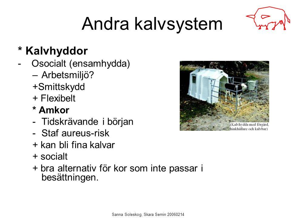 Sanna Soleskog, Skara Semin 20060214 * Kalvhyddor - Osocialt (ensamhydda) –Arbetsmiljö? +Smittskydd + Flexibelt * Amkor -Tidskrävande i början -Staf a
